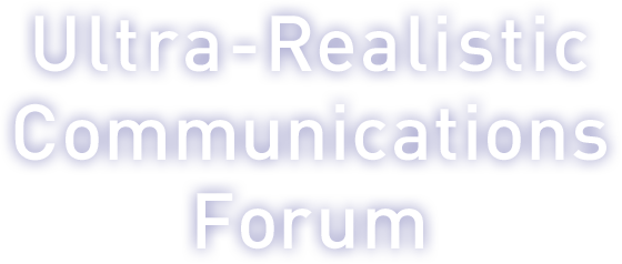 Ultra-Realistic Communications Forum